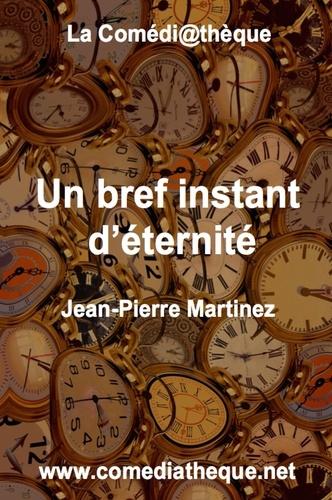 Jean-Pierre Martinez - Un bref instant d'éternité.