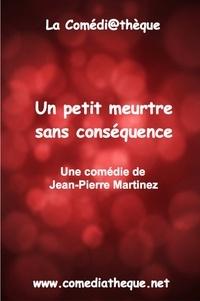 Jean-Pierre Martinez - Un petit meurtre sans conséquence.