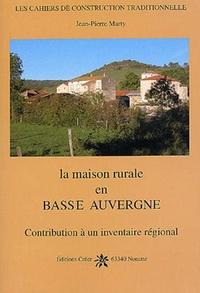 Jean-Pierre Marty - La maison rurale en Basse Auvergne.
