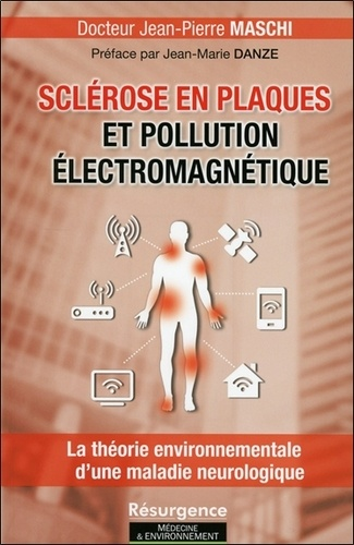 Jean-Pierre Maschi - Sclérose en plaques et pollution électromagnétique - La théorie environnementale d'une maladie neurologique.