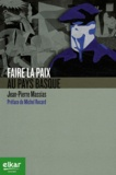 Jean-Pierre Massias - Faire la paix au Pays Basque.