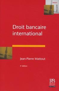 Jean-Pierre Mattout - Droit bancaire international.