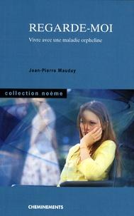 Jean Pierre Mauduy - Regarde-moi - Vivre avec une maladie orpheline.