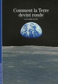 Jean-Pierre Maury - Comment la terre devint ronde.