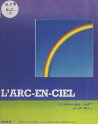 Jean-Pierre Maury et  Palais de la découverte, Paris - L'arc en ciel, qu'est-ce que c'est ?.
