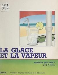 Jean-Pierre Maury et Marianne Kaufmann - La glace et la vapeur, qu'est-ce que c'est ?.