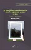Jean-Pierre Menu - Au fil de l'éducation socioculturelle dans l'enseignement agricole (1971-2008) - Mémoire et questions vives.
