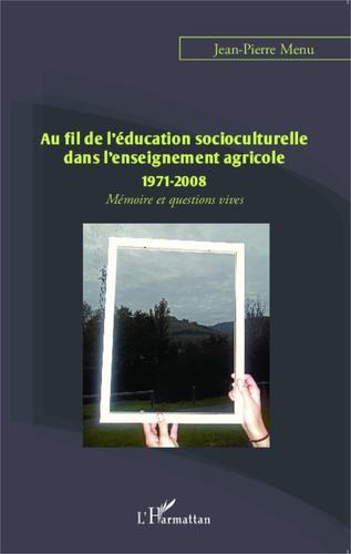 Au fil de l'éducation socioculturelle dans l'enseignement agricole (1971-2008). Mémoire et questions vives