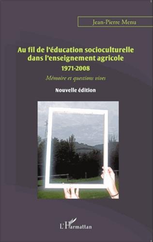 Au fil de l'éducation socioculturelle dans l'enseignement agricole (1971-2008). Mémoire et questions vives 2e édition