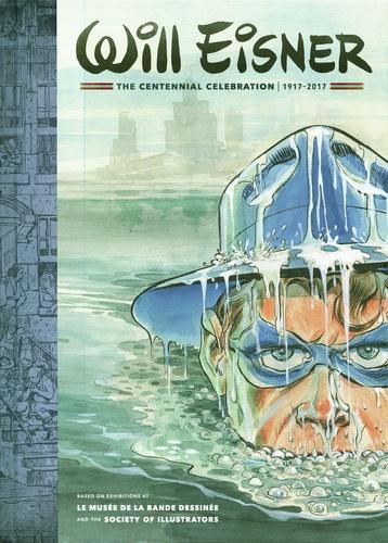 Jean-Pierre Mercier et Paul Gravett - Will Eisner - The Centennial Celebration, 1917-2017 - Based on Exhibitions at Le Musée de la Bande dessinée and The Society of illustrators.