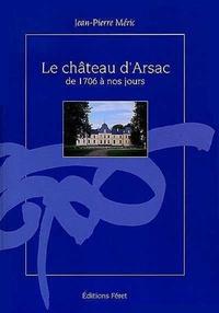 Jean-Pierre Meric - Le Château d'Arsac de 1706 à nos jours.