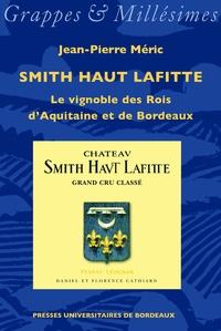 Jean-Pierre Méric - Smith Haut Lafitte - Le vignoble des Rois d'Aquitaine et de Bordeaux.