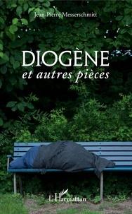Jean-Pierre Messerschmitt - Diogène et autres pièces.