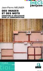 Jean-Pierre Meunier - Des images et des mots - Cognition et réflexivité dans la communication.