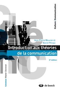 Jean-Pierre Meunier et Daniel Peraya - Introduction aux théories de la communication.
