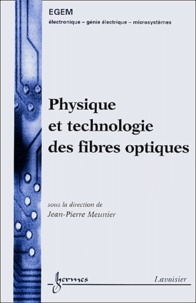 Jean-Pierre Meunier - Physique et technologie des fibres optiques.