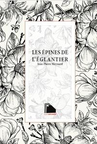 Jean-Pierre Meynard - Les épines de l'églantier.