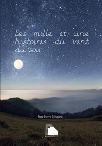 Jean-Pierre Meynard - Les mille et une histoires du vent du soir.