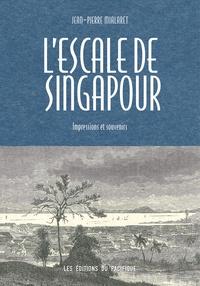 Jean-Pierre Mialaret - L'Escale de Singapour - Impressions et souvenirs.