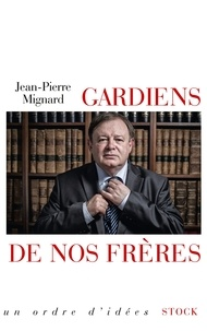 Jean-Pierre Mignard - Gardiens de nos frères.