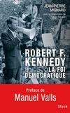 Jean-Pierre Mignard - Robert F. Kennedy, la foi démocratique.