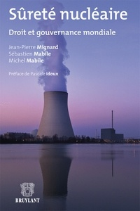 Jean-Pierre Mignard et Sébastien Mabile - Sûreté nucléaire - Droit et gouvernance mondiale.