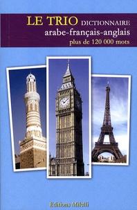 Jean-Pierre Milelli et Jinane Chaker-Sultani - Le Trio - Dictionnaire trilingue arabe-français-anglais.