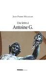 Jean-Pierre Millecam - Lettre à Antoine G ou ceci n'est pas un roman.