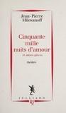Jean-Pierre Milovanoff - Cinquante mille nuits d'amour et autres pièces - Théâtre.