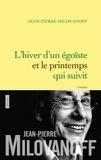 Jean-Pierre Milovanoff - L'hiver d'un égoïste et le printemps qui en suivit.