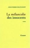 Jean-Pierre Milovanoff - La mélancolie des innocents.