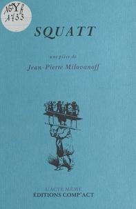 Jean-Pierre Milovanoff - Squatt.