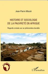 Jean-Pierre Missié - Histoire et sociologie de la pauvreté en Afrique - Regards croisés sur un phénomène durable.