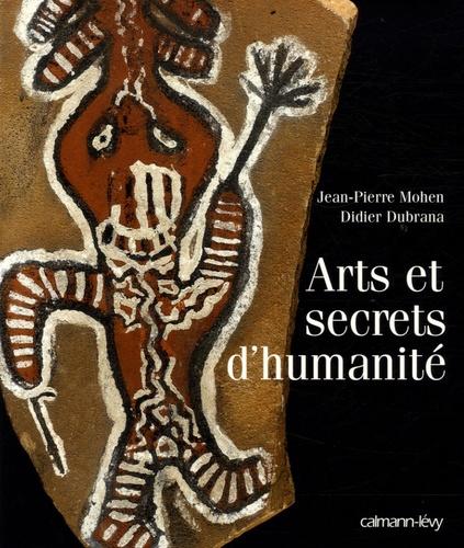 Jean-Pierre Mohen et Didier Dubrana - Arts et secrets d'humanité.