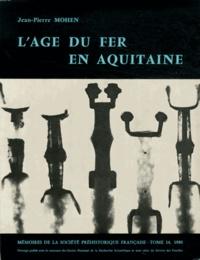 Jean-Pierre Mohen - L'Age du fer en Aquitaine.