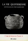 Jean-Pierre Mohen et Gérard Bailloud - La vie quotidienne - Les fouilles du Fort-Harrouard.