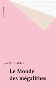 Jean-Pierre Mohen - Le Monde des mégalithes.
