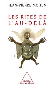 Jean-Pierre Mohen - Les rites de l'au-delà.