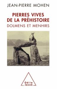 Jean-Pierre Mohen - Pierres vives de la Préhistoire - Dolmens et menhirs.