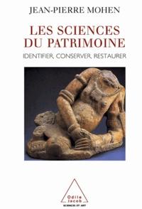 Jean-Pierre Mohen - Sciences du patrimoine (Les) - Identifier, conserver, restaurer.