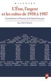 Jean-Pierre Moisset - L'Etat, l'argent et les cultes de 1958 à 1987 - Contribution à l'histoire de la laïcité française.