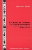 Jean-Pierre Moisset - Les Biens de ce monde - Les finances de l'Eglise catholique au XIXe siècle dans le diocèse de Paris (1802-1905).