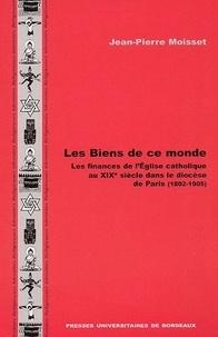 Les Biens de ce monde - Les finances de lEglise catholique au XIXe siècle dans le diocèse de Paris (1802-1905).pdf
