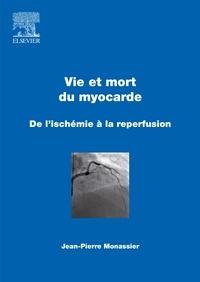 Jean-Pierre Monassier - Vie et mort du myocarde - De l'ischémie à la reperfusion.
