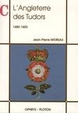 Jean-Pierre Moreau - L'Angleterre des Tudors (1485-1603).