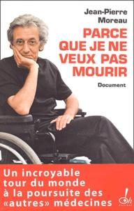 Jean-Pierre Moreau - Parce que je ne veux pas mourir.