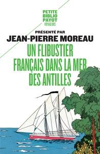 Jean-Pierre Moreau - Un flibustier français dans la mer des Antilles (1618-1620) - Relation d'un voyage infortuné fait aux Indes occidentales par le capitaine Fleury avec la description de quelques îles qu'on y rencontre, recueillie par l'un de ceux de la compagnie qui fit le voyage.
