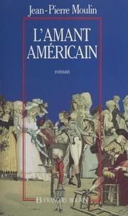 Jean-Pierre Moulin - L'amant américain.