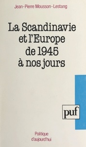 Jean-Pierre Mousson-Lestang - La Scandinavie et l'Europe de 1945 à nos jours.