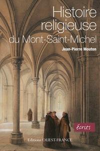 Jean-Pierre Mouton - Histoire religieuse du Mont-Saint-Michel.